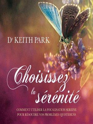 cover image of Choisissez la sérénité--Comment utiliser la focalisation sereine pour résoudre vos problèmes quotidiens