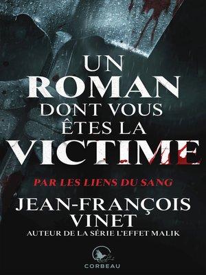 cover image of Un roman dont vous etes la victime--Par les liens du sang