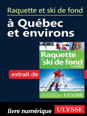 cover image of Raquette et ski de fond à Québec et environs
