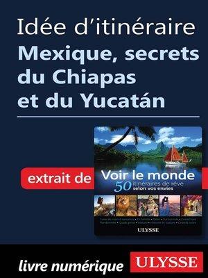 cover image of Idée d'itinéraire--Mexique secrets du Chiapas et du Yucatán