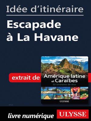 cover image of Idée d'itinéraire--Escapade à La Havane