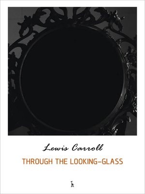 cover image of Through the Looking Glass and What Alice Found There (Alice's Adventures in Wonderland series)
