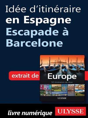 cover image of Idée d'itinéraire en Espagne--Escapade à Barcelone