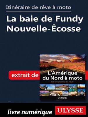 cover image of itinéraire de rêve à moto--La baie de Fundy Nouvelle-Écosse