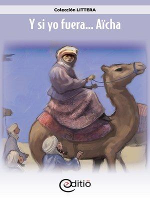 cover image of Y si yo fuera... Aïcha