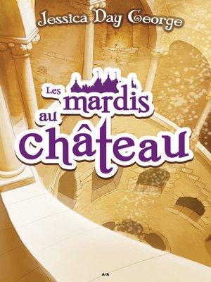 cover image of Les mardis au château