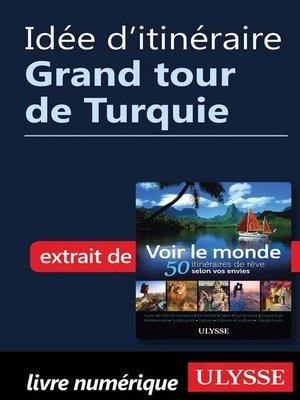 cover image of Idée d'itinéraire--Grand tour de Turquie