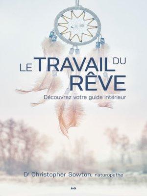 cover image of Le travail du rêve