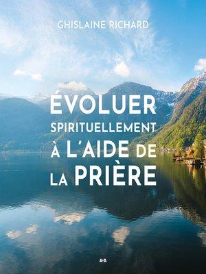 cover image of Évoluer spirituellement à l'aide de la prière