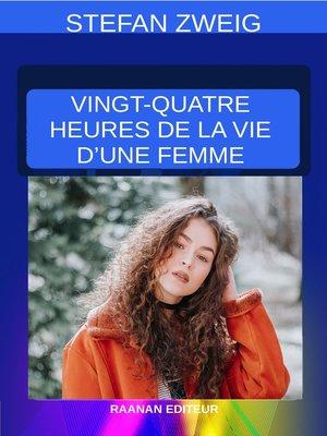 cover image of Vingt-quatre heures de la vie d'une femme