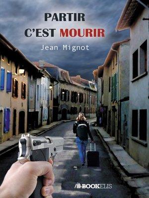 cover image of Partir c'est mourir