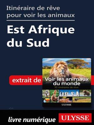 cover image of Itinéraire de rêve pour voir les animaux Est Afrique du Sud