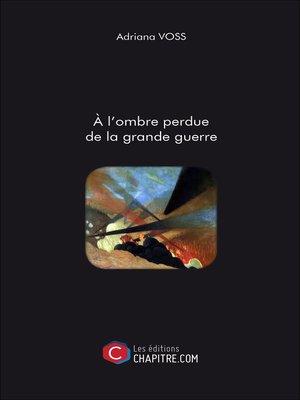 cover image of A l'ombre perdue de la grande guerre