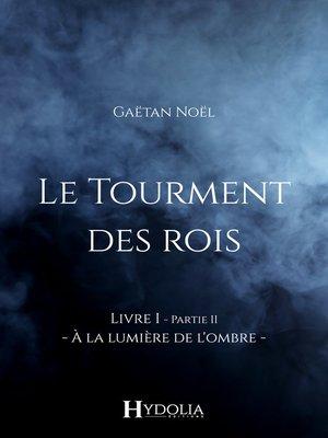 cover image of Le Tourment des rois, Livre I, Partie II