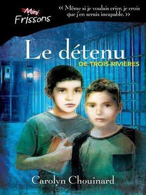 cover image of Le détenu de Trois-Rivières