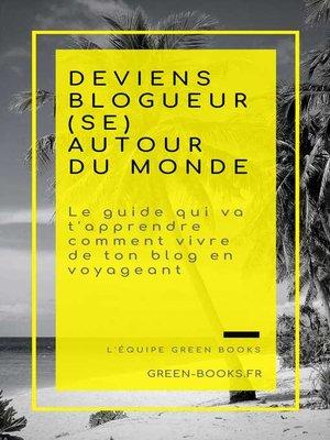 cover image of DEVIENS BLOGUEUR(SE) AUTOUR DU MONDE