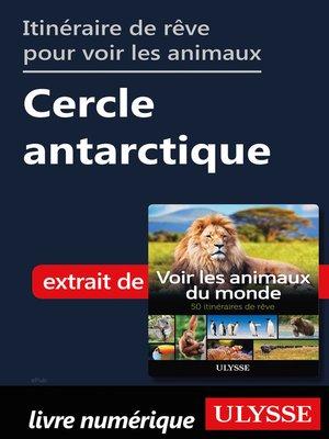cover image of Itinéraire de rêve pour voir les animaux Cercle antarctique