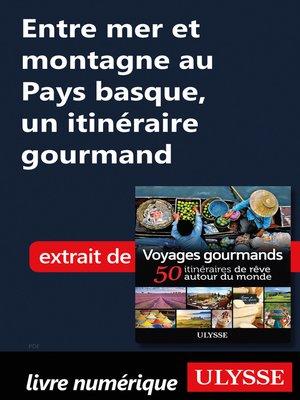 cover image of Entre mer et montagne au Pays basque, un itinéraire gourmand