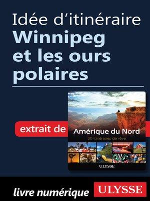 cover image of Idée d'itinéraire--Winnipeg et les ours polaires