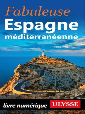 cover image of Fabuleuse Espagne méditerranéenne