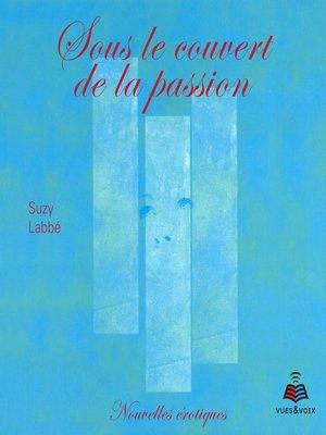cover image of Sous le couvert de la passion
