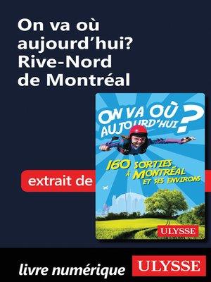 cover image of On va où aujourd'hui? Rive-Nord de Montréal