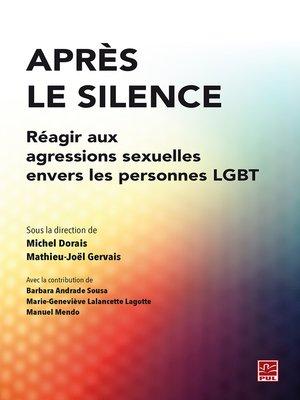 cover image of Après le silence. Réagir aux agressions sexuelles envers les personnes LGBT