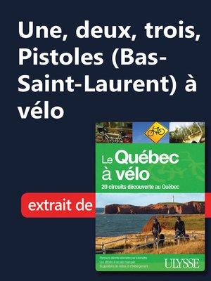 cover image of Une, deux, trois, Pistoles (Bas-Saint-Laurent) à vélo