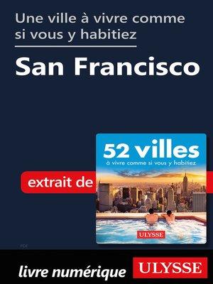 cover image of Une ville à vivre comme si vous y habitiez--San Francisco