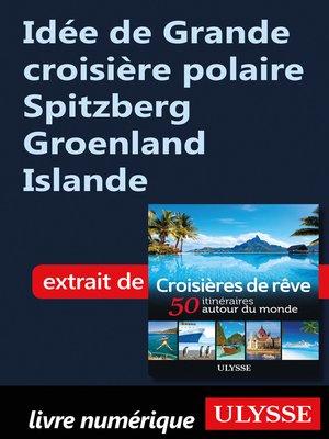 cover image of Idée de Grande croisière polaire Spitzberg Groenland Islande