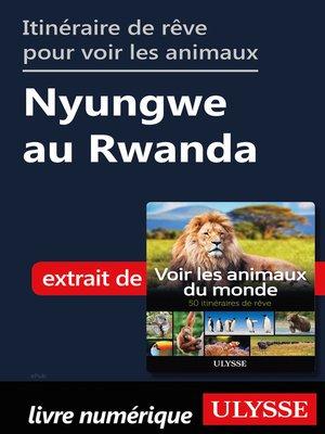 cover image of Itinéraire de rêve pour voir les animaux Nyungwe au Rwanda