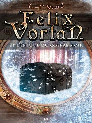 cover image of Felix Vortan et l'énigme du coffre noir