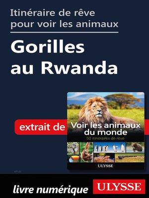 cover image of Itinéraire de rêve pour voir les animaux Gorilles au Rwanda