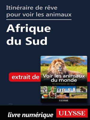 cover image of Itinéraire de rêve pour voir les animaux-- Afrique du Sud