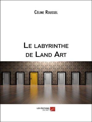 cover image of Le labyrinthe de Land Art