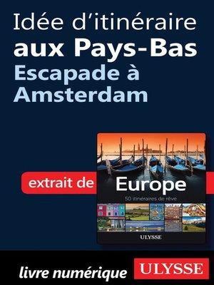 cover image of Idée d'itinéraire aux Pays-Bas--Escapade à Amsterdam