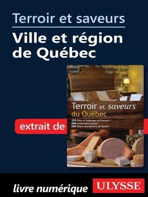 cover image of Terroir et saveurs -Ville et région de Québec