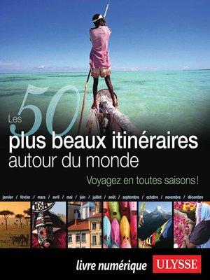 cover image of Les 50 plus beaux itinéraires autour du monde