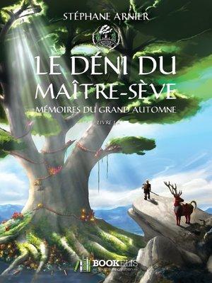 cover image of 1--LE DÉNI DU MAÎTRE-SÈVE