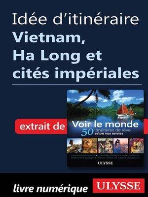 cover image of Idée d'itinéraire--Vietnam,  Ha Long et cités impériales