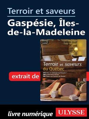 cover image of Terroir et saveurs--Gaspésie, Îles-de-la-Madeleine