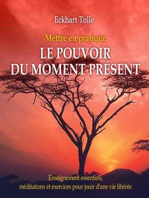 cover image of Mettre en pratique le pouvoir du moment présent