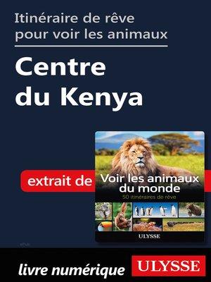 cover image of Itinéraire de rêve pour voir les animaux-- Centre du Kenya