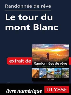 cover image of Randonnée de rêve--Le tour du mont Blanc