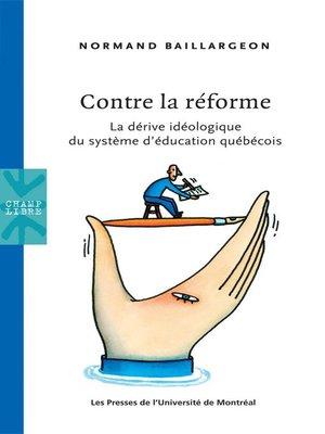 cover image of Contre la réforme. La dérive idéologique du système d'éducation québécois