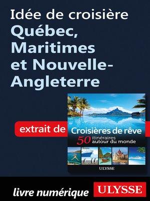 cover image of Idée de croisière--Québec, Maritimes et Nouvelle-Angleterre