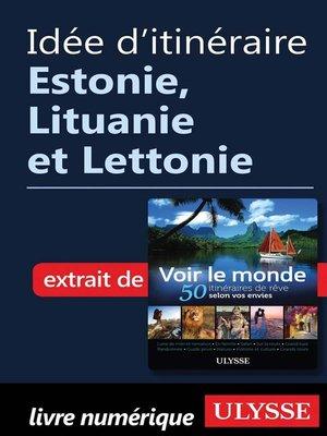 cover image of Idée d'itinéraire--Estonie, Lituanie et Lettonie