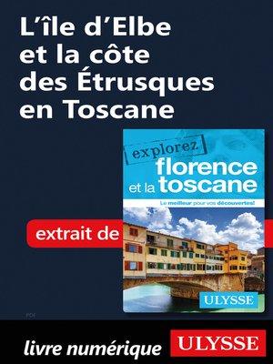 cover image of L'île d'Elbe et la côte des Étrusques en Toscane