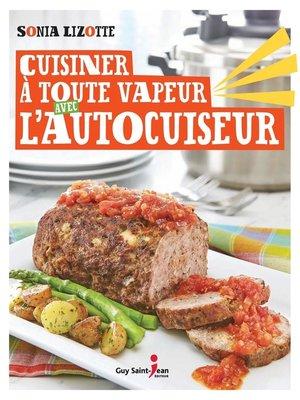 cover image of Cuisiner à toute vapeur avec l'autocuiseur