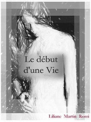 cover image of LE DÉBUT D'UNE VIE
